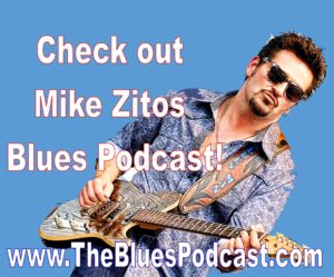 Editors Note: Mike Zito has a great podcast with interviews you should really check out! http://www.thebluespodcast.com/